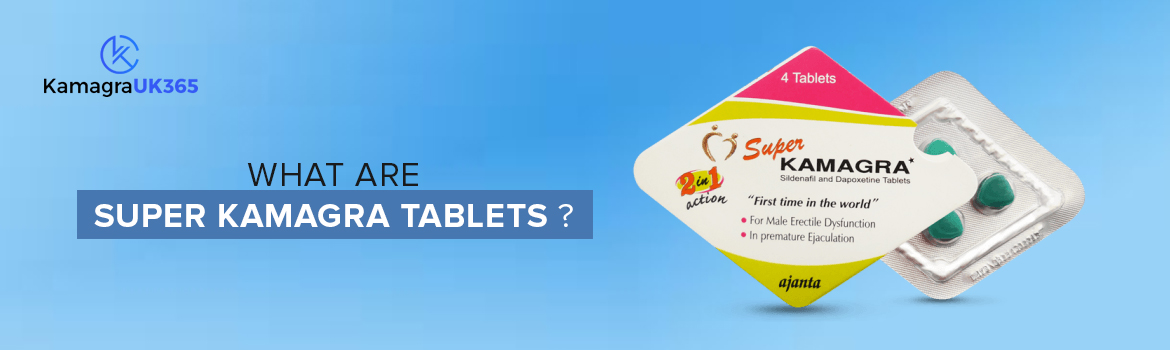 What are Super Kamagra Tablets?